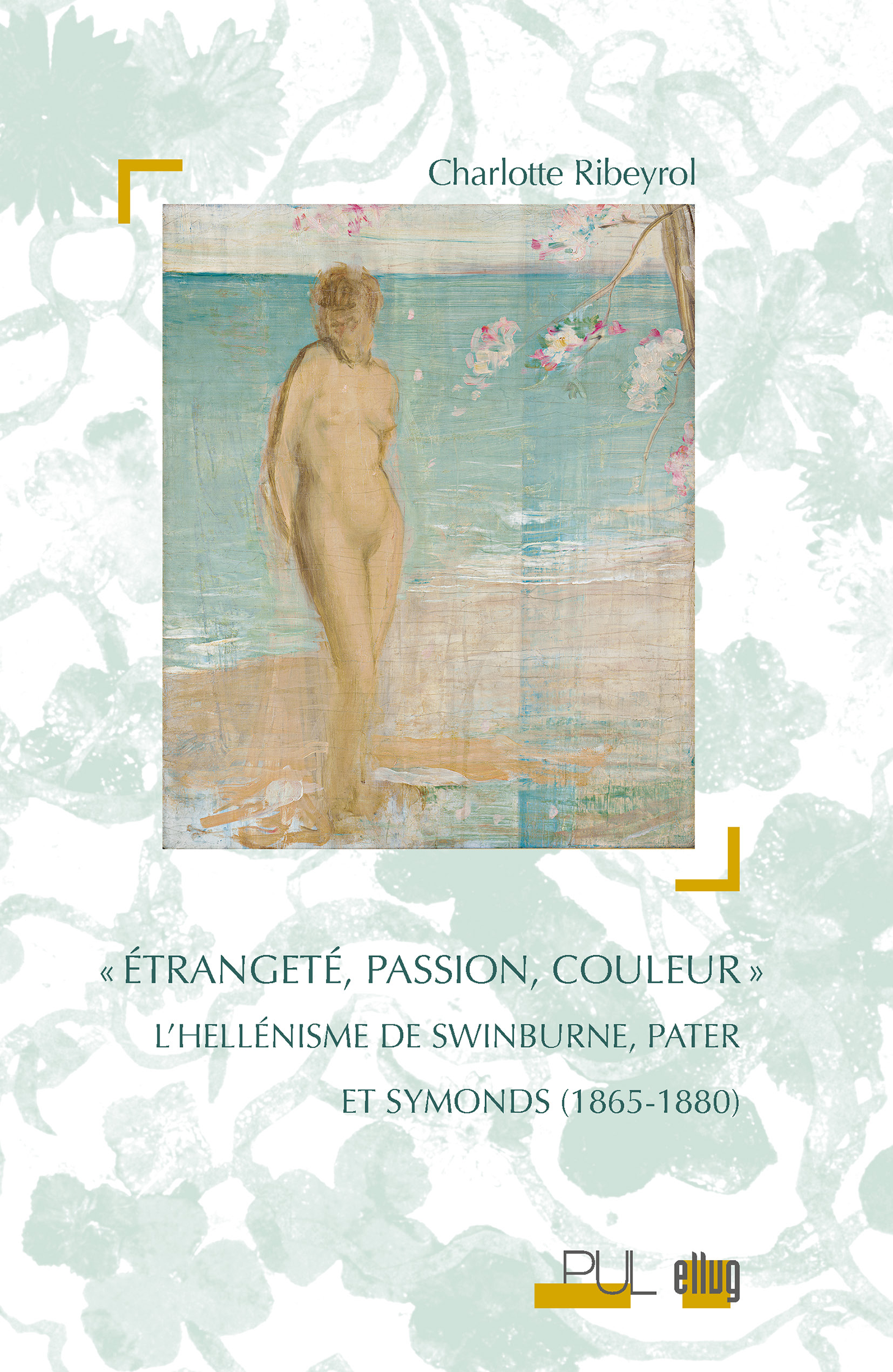 Couverture Etrangeté, passion, couleur - Swinburne, Pater et Symonds