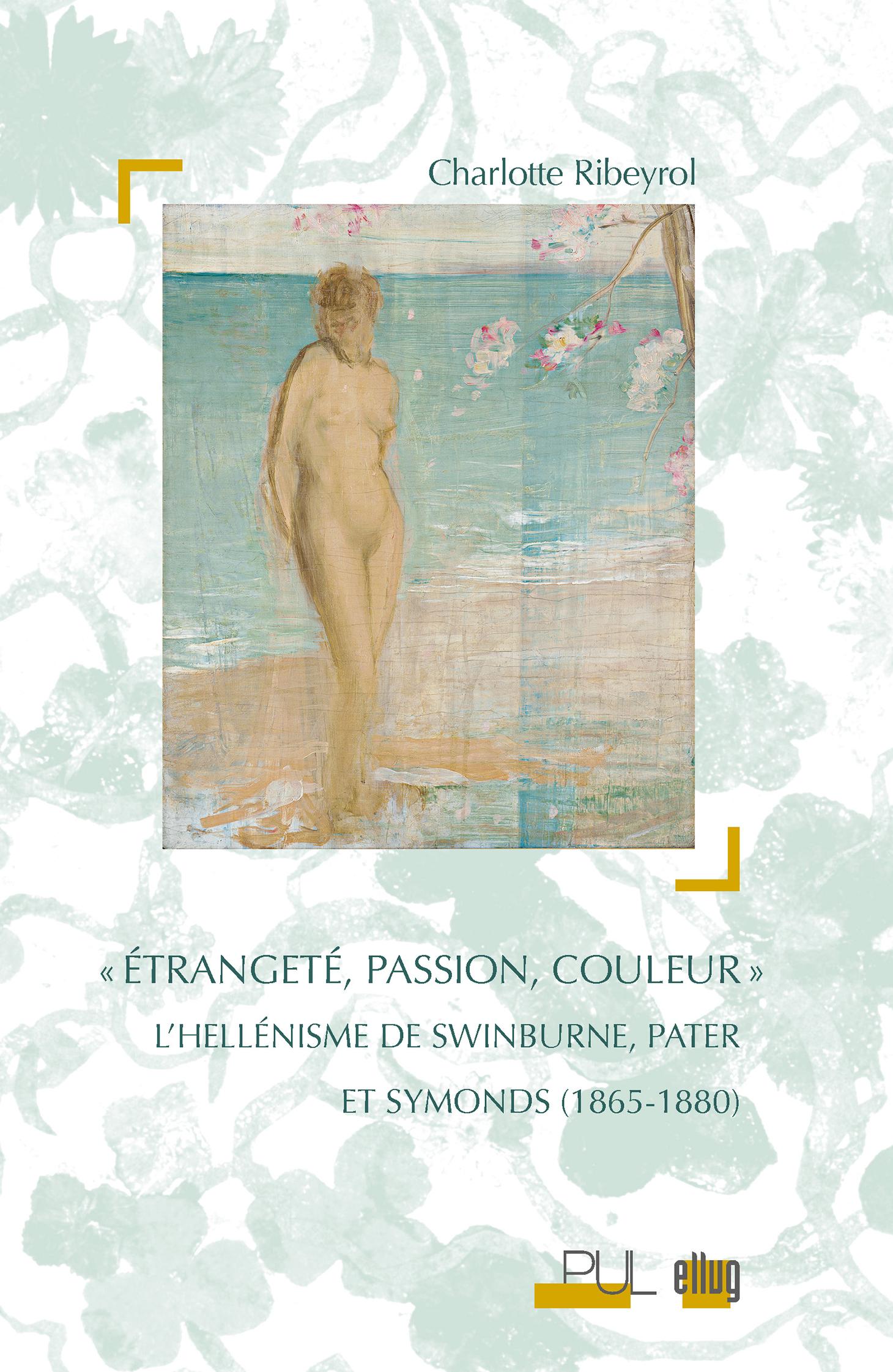 Couverture Etrangeté, passion, couleur - Swinburne, Pater et Symonds