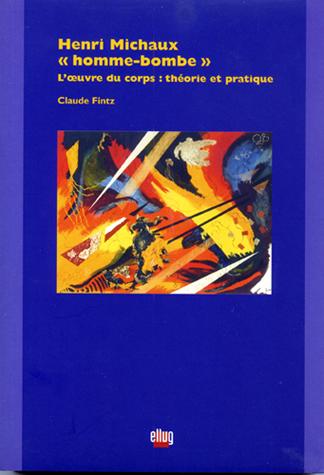 Couverture Henri Michaux, « homme-bombe ». L'Œuvre du corps : théorie et pratique